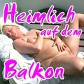Heimlich auf dem Balkon - Andrea46