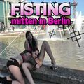 FISTING mitten in BERLIN /// PUBLIC - GINA-BANG